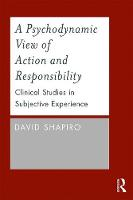 Shapiro, David - A Psychodynamic View of Action and Responsibility: Clinical Studies in Subjective Experience - 9780415787710 - V9780415787710