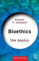 Campbell, Alastair V. - Bioethics: The Basics - 9780415790314 - V9780415790314