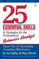 Bailey, Jon S.; Burch, Mary R. - 25 Essential Skills and Strategies for the Professional Behavior Analyst - 9780415800686 - V9780415800686