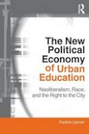 Lipman, Pauline - The New Political Economy of Urban Education: Neoliberalism, Race, and the Right to the City (Critical Social Thought) - 9780415802246 - V9780415802246