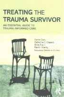 Clark, Carrie, Classen, Catherine C., Fourt, Anne, Shetty, Maithili - Treating the Trauma Survivor: An Essential Guide to Trauma-Informed Care - 9780415810982 - V9780415810982