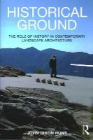 Hunt, John Dixon - Historical Ground: The role of history in contemporary landscape architecture - 9780415814133 - V9780415814133