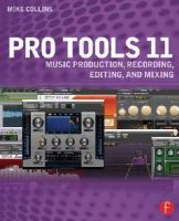 Collins, Mike - Pro Tools 11: Music Production, Recording, Editing, and Mixing - 9780415814591 - V9780415814591