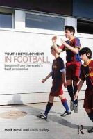 Nesti, Mark, Sulley, Chris - Youth Development in Football: Lessons from the world's best academies - 9780415814997 - V9780415814997