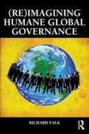 Falk, Richard - (Re)Imagining Humane Global Governance - 9780415815574 - V9780415815574