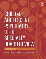 Shen, Hong, Hendren, Robert L. - Child and Adolescent Psychiatry for the Specialty Board Review - 9780415818100 - V9780415818100