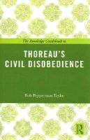 Taylor, Bob Pepperman - The Routledge Guidebook to Thoreau's Civil Disobedience (The Routledge Guides to the Great Books) - 9780415818599 - V9780415818599