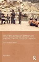 Bhan, Mona - Counterinsurgency, Democracy, and the Politics of Identity in India: From Warfare to Welfare? (Routledge Contemporary South Asia Series) - 9780415819800 - V9780415819800