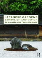 Goto, Seiko, Naka, Takahiro - Japanese Gardens: Symbolism and Design - 9780415821186 - V9780415821186