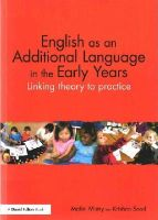 Mistry, Malini, Sood, Krishan - English as an Additional Language in the Early Years: Linking theory to practice - 9780415821711 - V9780415821711