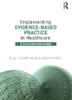 Harvey, Gill, Kitson, Alison - Implementing Evidence-Based Practice in Healthcare: A Facilitation Guide - 9780415821926 - V9780415821926