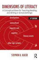 Kucer, Stephen B. - Dimensions of Literacy: A Conceptual Base for Teaching Reading and Writing in School Settings - 9780415826464 - V9780415826464