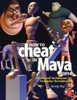 Roy, Kenny - How to Cheat in Maya 2014: Tools and Techniques for Character Animation - 9780415826594 - V9780415826594