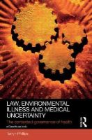 Phillips, Tarryn - Law, Environmental Illness and Medical Uncertainty: The Contested Governance of Health (Social Justice) - 9780415828567 - V9780415828567
