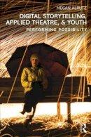 Alrutz, Megan - Digital Storytelling, Applied Theatre, & Youth: Performing Possibility - 9780415832199 - V9780415832199