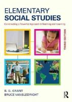 Grant, S.G., VanSledright, Bruce A. - Elementary Social Studies: Constructing a Powerful Approach to Teaching and Learning - 9780415835800 - V9780415835800