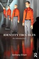 Elliott, Anthony - Identity Troubles: An introduction - 9780415837118 - V9780415837118