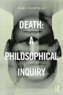 Fairfield, Paul - Death: A Philosophical Inquiry - 9780415837620 - V9780415837620