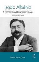Clark, Walter Aaron - Isaac Albéniz: A Research and Information Guide (Routledge Music Bibliographies) - 9780415840323 - V9780415840323