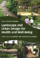 Souter-Brown, Gayle - Landscape and Urban Design for Health and Well-Being: Using Healing, Sensory and Therapeutic Gardens - 9780415843522 - V9780415843522