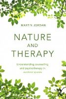 Jordan, Martin - Nature and Therapy: Understanding counselling and psychotherapy in outdoor spaces - 9780415854610 - V9780415854610