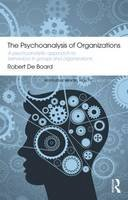 Board, Robert De - The Psychoanalysis of Organizations: A psychoanalytic approach to behaviour in groups and organizations (Routledge Mental Health Classic Editions) - 9780415855778 - V9780415855778