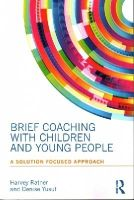 Ratner, Harvey, Yusuf, Denise - Brief Coaching with Children and Young People: A Solution Focused approach - 9780415855891 - V9780415855891