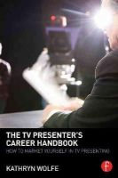 Wolfe, Kathryn - The TV Presenter's Career Handbook: How to Market Yourself in TV Presenting - 9780415856980 - V9780415856980
