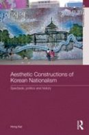 Kal, Hong - Aesthetic Constructions of Korean Nationalism - 9780415857529 - V9780415857529