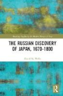 Wells, David - The Russian Discovery of Japan, 1670–1800 (Routledge Studies in the Modern History of Asia) - 9780415870269 - V9780415870269