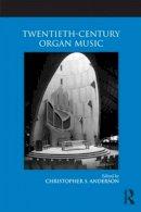 . Ed(s): Anderson, Christopher S. - Twentieth-Century Organ Music - 9780415875660 - V9780415875660
