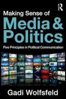 Wolfsfeld, Gadi - Making Sense of Media and Politics - 9780415885232 - V9780415885232