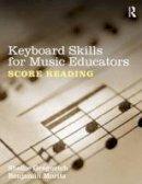 Gregorich, Shellie; Moritz, Benjamin - Keyboard Skills for Music Educators: Score Reading - 9780415888981 - V9780415888981