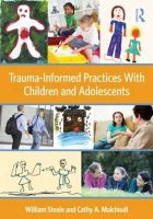Steele, William; Malchiodi, Cathy A. - Trauma-Informed Practices With Children and Adolescents - 9780415890526 - V9780415890526