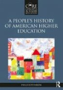 Hutcheson, Philo A. - People's History of American Higher Education - 9780415894708 - V9780415894708
