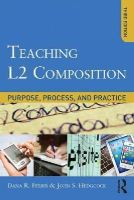Ferris, Dana R., Hedgcock, John - Teaching L2 Composition: Purpose, Process, and Practice - 9780415894722 - V9780415894722