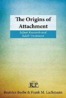 Beebe, Beatrice; Lachmann, Frank M. - The Origins of Attachment - 9780415898188 - V9780415898188