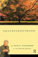 Dr. Ruth K. Westheimer, Dr. Steven Kaplan - Grandparenthood - 9780415919487 - KRS0003967