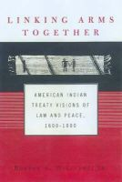 Robert A. Williams Jr - Linking Arms Together: American Indian Treaty Visions of Law and Peace, 1600-1800 - 9780415925778 - V9780415925778
