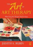 Rubin, Judith A. - The Art of Art Therapy: What Every Art Therapist Needs to Know - 9780415960946 - V9780415960946