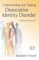 Howell, Elizabeth F. - Understanding and Treating Dissociative Identity Disorder - 9780415994972 - V9780415994972
