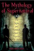 Brown, Nathan Robert - The Mythology of Supernatural - 9780425241370 - V9780425241370