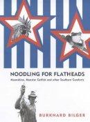 Bilger, Burkhard - Noodling for Flatheads: Moonshine, Monster Catfish and other Southern Comforts - 9780434008063 - KCG0004542