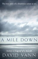 Vann, David - A Mile Down: The True Story of a Disastrous Career at Sea - 9780434021956 - V9780434021956