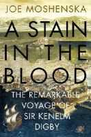 Moshenska, Joe - A Stain in the Blood: The Remarkable Voyage of Sir Kenelm Digby - 9780434022892 - V9780434022892
