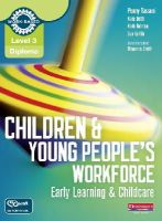 Tassoni, Penny; Beith, Kate; Bulman, Kath; Griffin, Sue - Level 3 Diploma Children and Young People's Workforce (Early Learning and Childcare) Candidate Handbook - 9780435031336 - V9780435031336