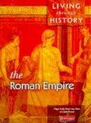 Kelly, Nigel, Rees, Rosemary, Shuter, Jane - Living Through History: Core Book. Roman Empire - 9780435309558 - V9780435309558