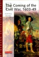 Sharp, David - Heinemann Advanced History: The Coming of the Civil War 1603-49 - 9780435327132 - V9780435327132