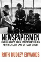 Edwards, Ruth Dudley - Newspapermen: Hugh Cudlipp, Cecil Harmsworth King and the Glory Days of Fleet Street - 9780436199929 - KEX0254060