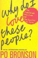 Po Bronson - Why Do I Love These People?: The Families We Come from and the Families We Form - 9780436205330 - KNW0010460